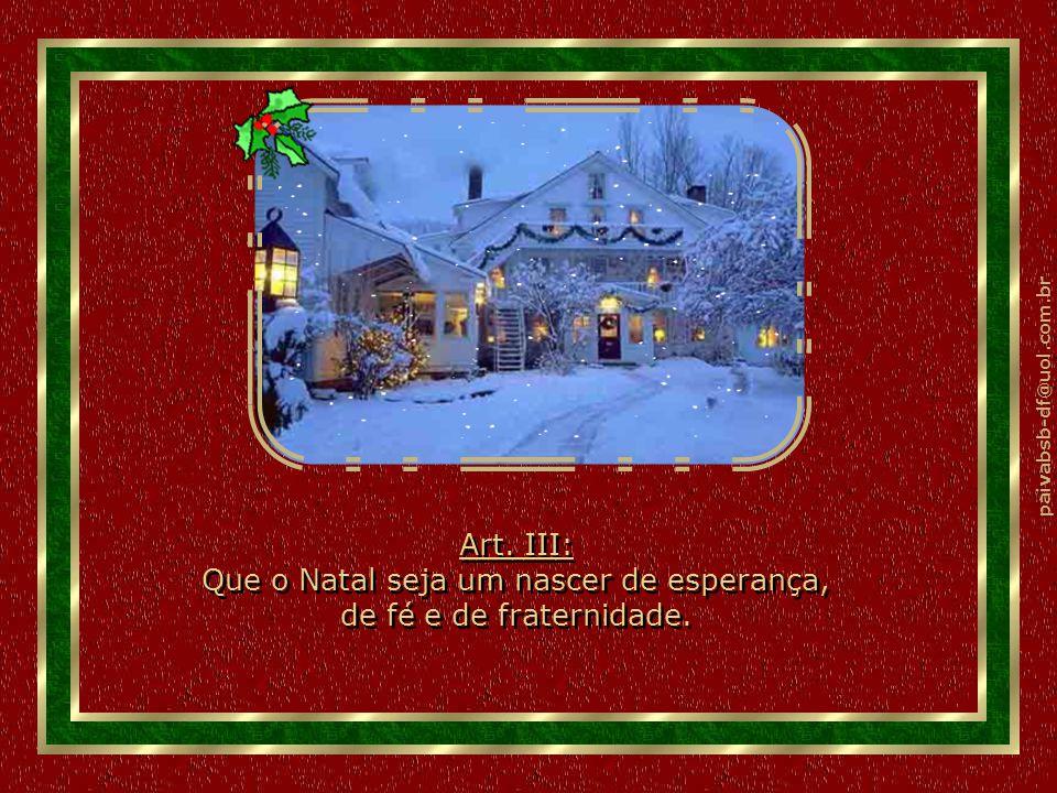 Art. III: Que o Natal seja um nascer de esperança, de fé e de fraternidade.
