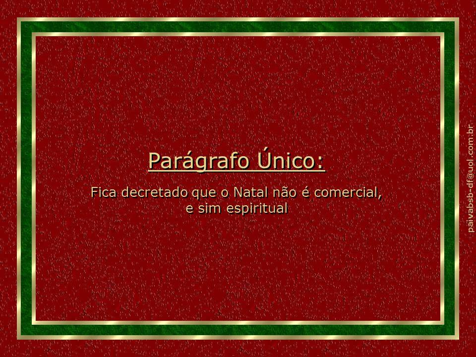 Parágrafo Único: Fica decretado que o Natal não é comercial, e sim espiritual