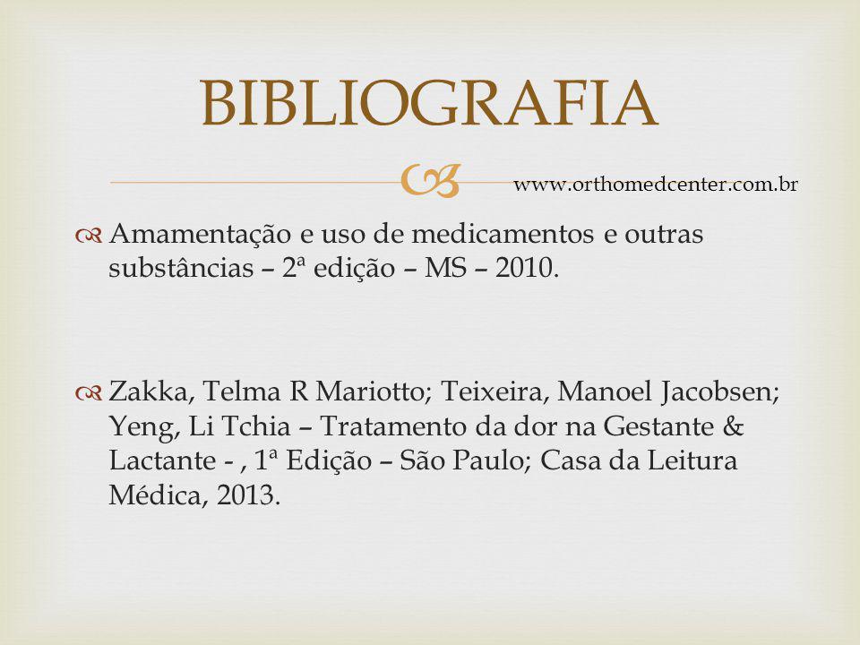 BIBLIOGRAFIA www.orthomedcenter.com.br. Amamentação e uso de medicamentos e outras substâncias – 2ª edição – MS – 2010.
