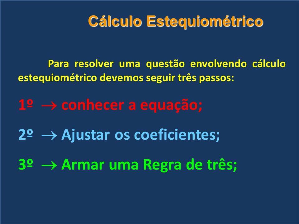 2º ® Ajustar os coeficientes; 3º ® Armar uma Regra de três;