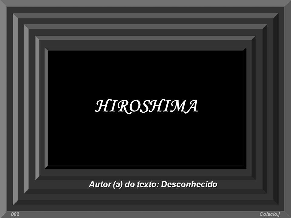 HIROSHIMA Autor (a) do texto: Desconhecido 002 Colacio.j