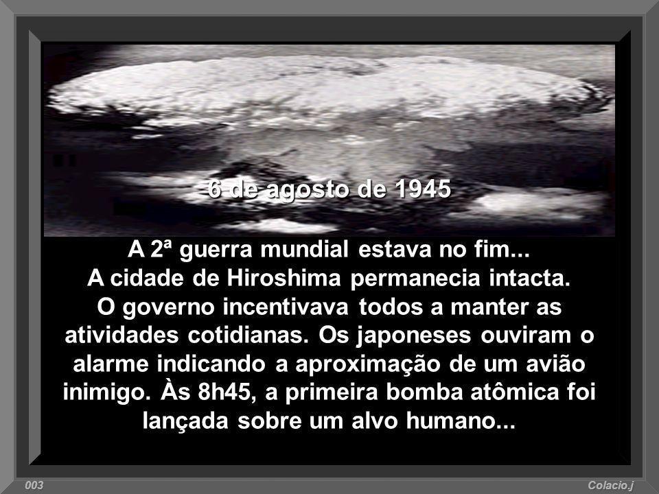 6 de agosto de 1945 A 2ª guerra mundial estava no fim...