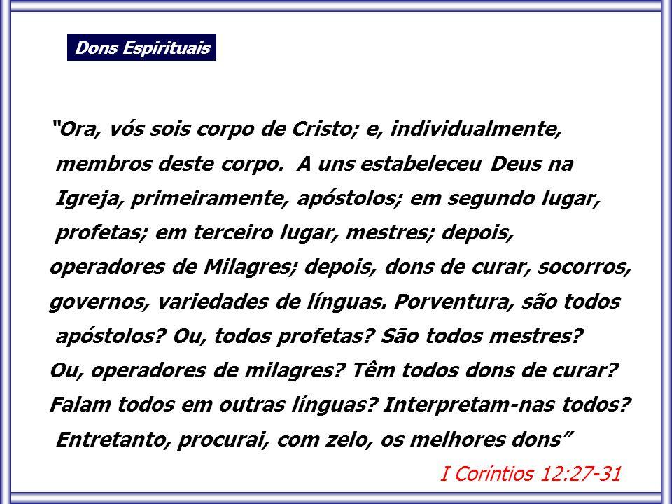 Ora, vós sois corpo de Cristo; e, individualmente,