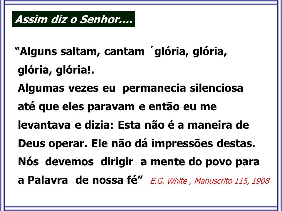 Assim diz o Senhor.... Alguns saltam, cantam ´glória, glória, glória, glória!. Algumas vezes eu permanecia silenciosa.