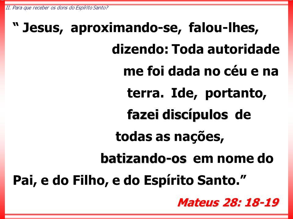 Jesus, aproximando-se, falou-lhes, dizendo: Toda autoridade