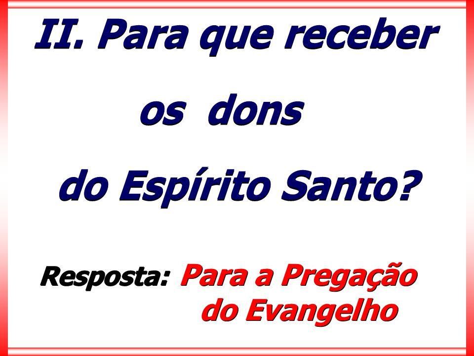 II. Para que receber os dons do Espírito Santo do Evangelho