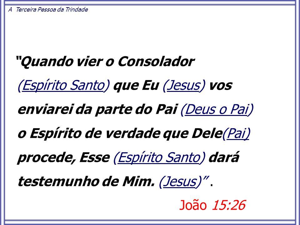 Quando vier o Consolador (Espírito Santo) que Eu (Jesus) vos