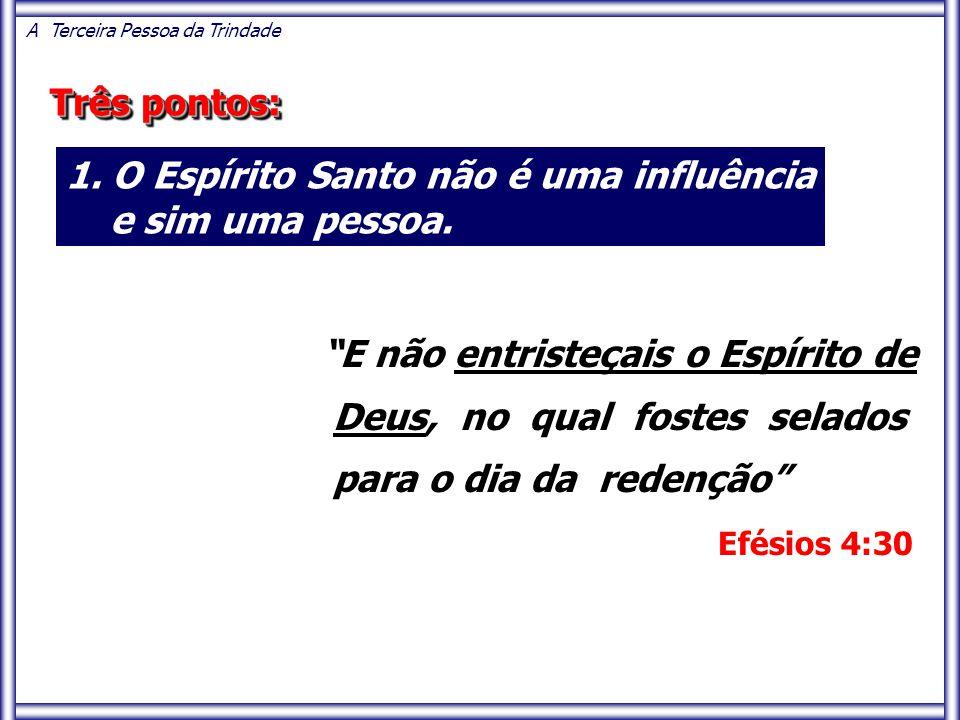 1. O Espírito Santo não é uma influência e sim uma pessoa.