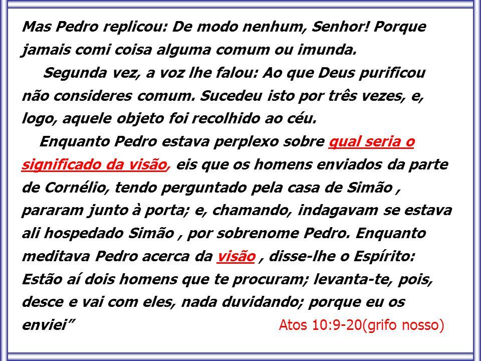 Mas Pedro replicou: De modo nenhum, Senhor