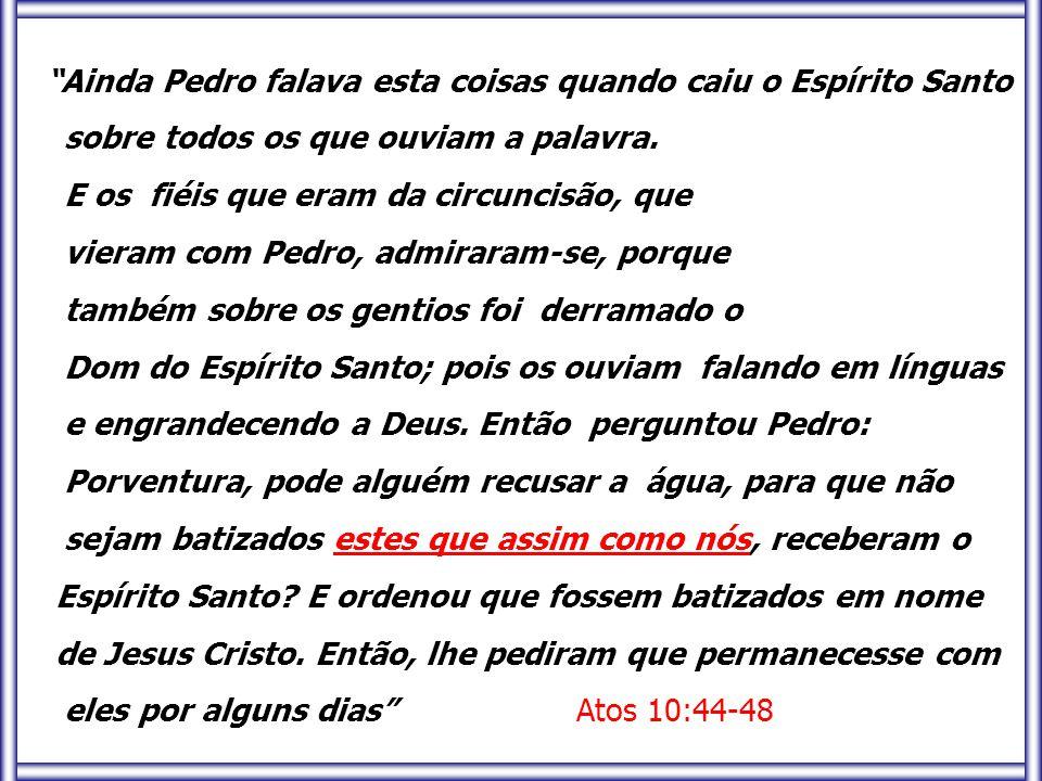 Ainda Pedro falava esta coisas quando caiu o Espírito Santo