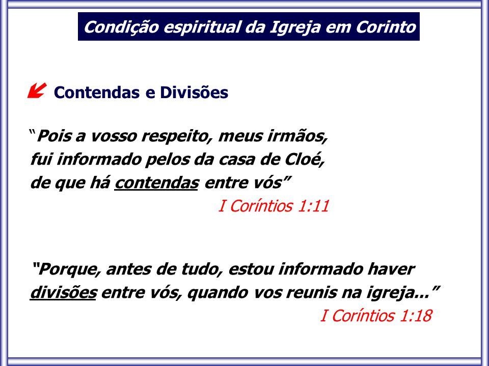  Contendas e Divisões Condição espiritual da Igreja em Corinto