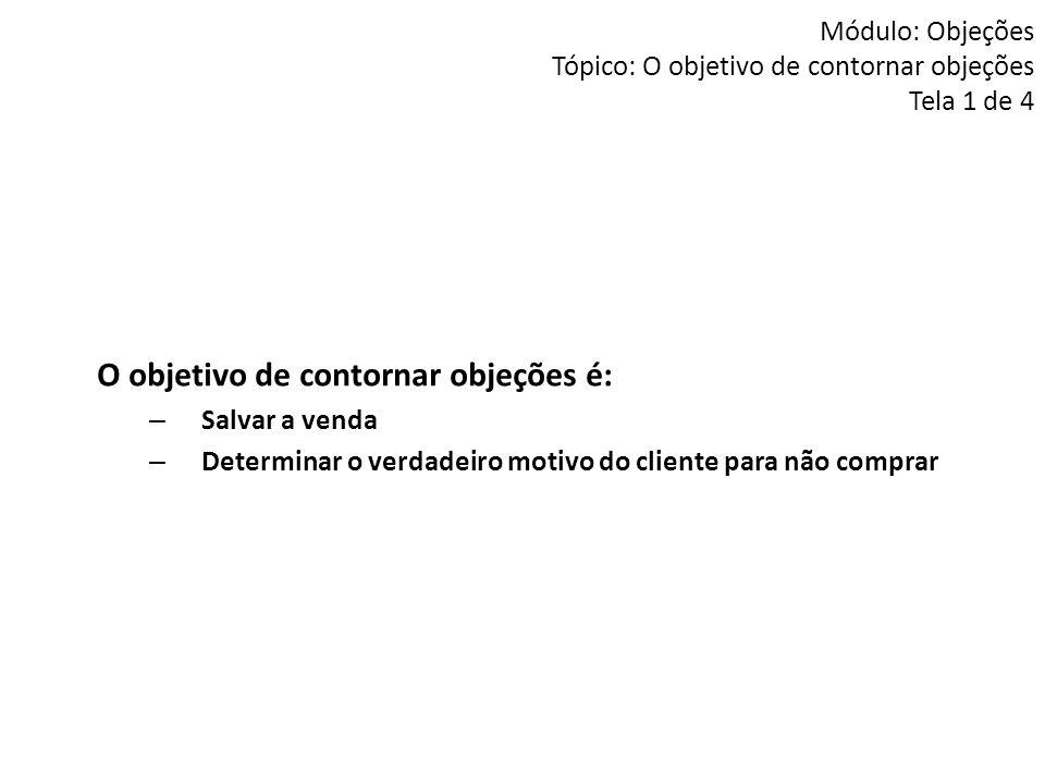 Módulo: Objeções Tópico: O objetivo de contornar objeções Tela 1 de 4