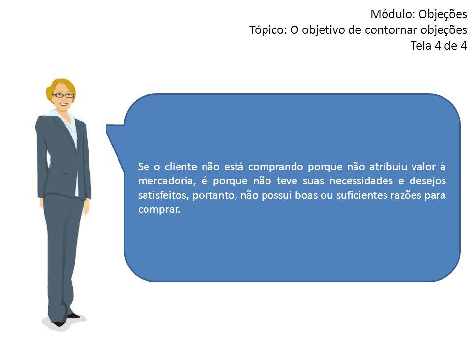 Módulo: Objeções Tópico: O objetivo de contornar objeções Tela 4 de 4