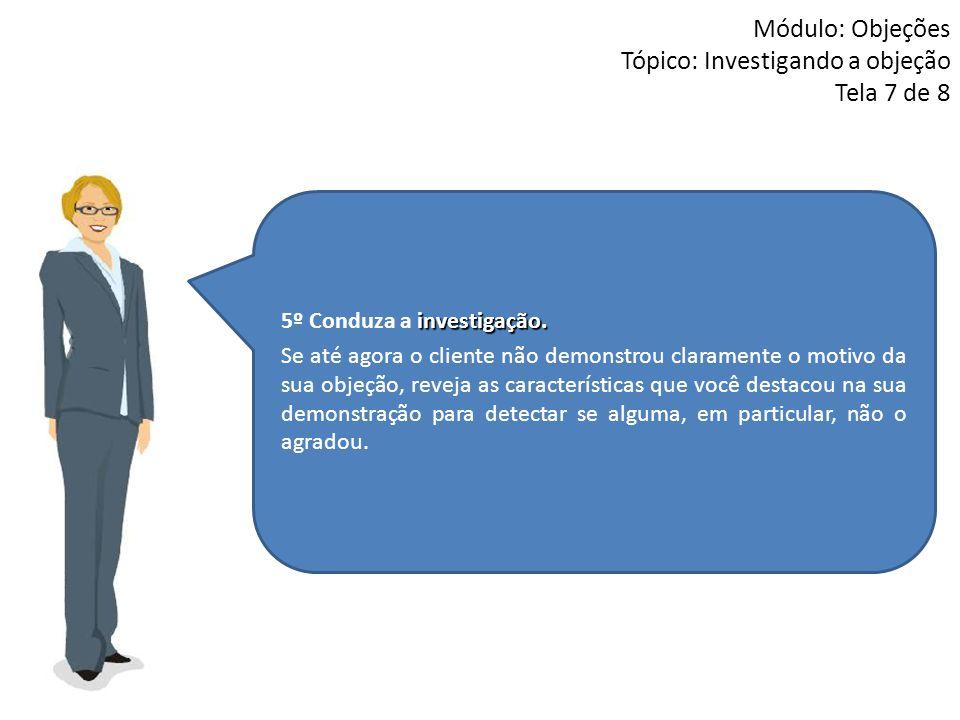 Módulo: Objeções Tópico: Investigando a objeção Tela 7 de 8