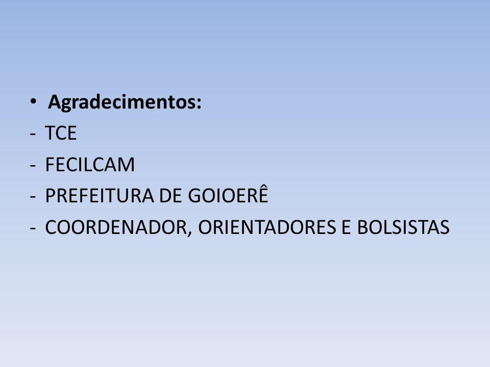 Agradecimentos: TCE FECILCAM PREFEITURA DE GOIOERÊ COORDENADOR, ORIENTADORES E BOLSISTAS