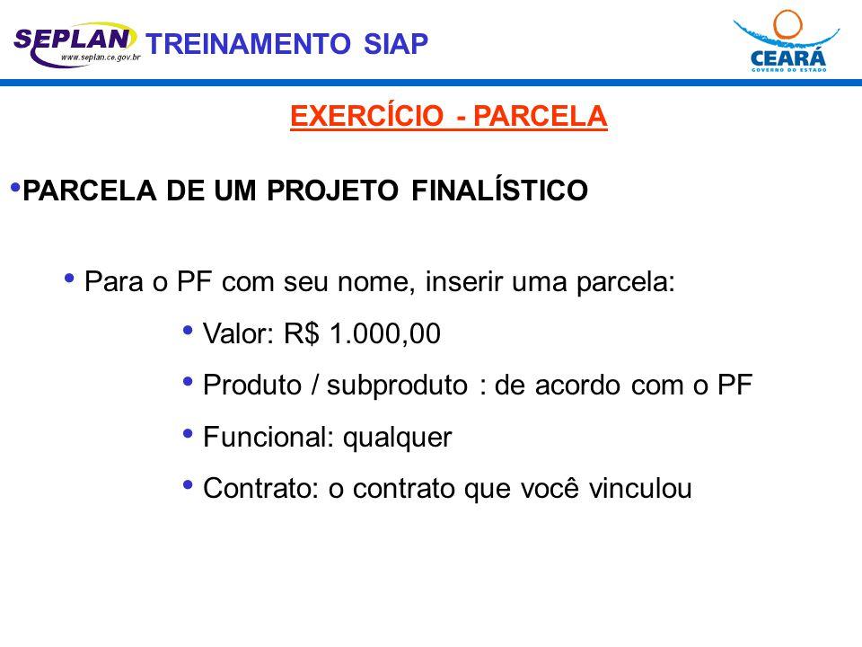 EXERCÍCIO - PARCELA PARCELA DE UM PROJETO FINALÍSTICO. Para o PF com seu nome, inserir uma parcela: