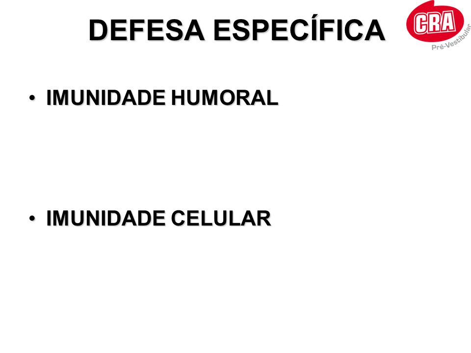 DEFESA ESPECÍFICA IMUNIDADE HUMORAL IMUNIDADE CELULAR