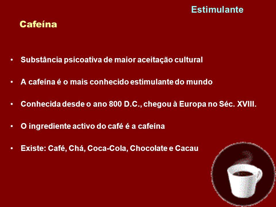 Estimulante Cafeína Substância psicoativa de maior aceitação cultural