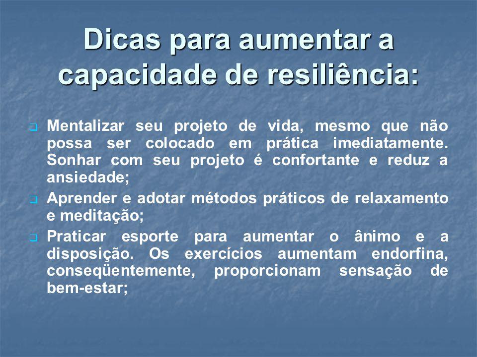 Dicas para aumentar a capacidade de resiliência: