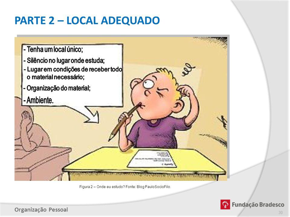 PARTE 2 – LOCAL ADEQUADO - Tenha um local único;