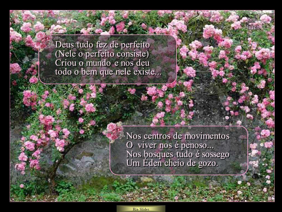 Deus tudo fez de perfeito (Nele o perfeito consiste) Criou o mundo e nos deu todo o bem que nele existe...