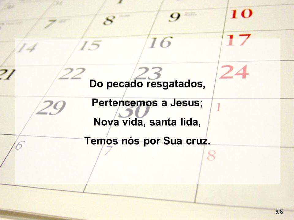 Do pecado resgatados, Pertencemos a Jesus; Nova vida, santa lida,