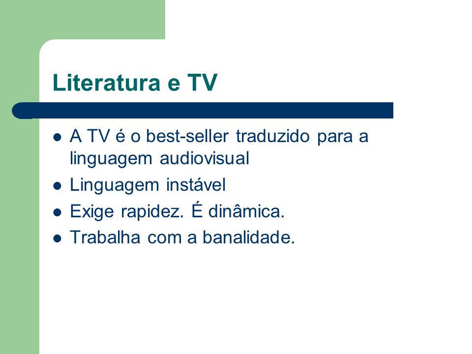 Literatura e TV A TV é o best-seller traduzido para a linguagem audiovisual. Linguagem instável. Exige rapidez. É dinâmica.