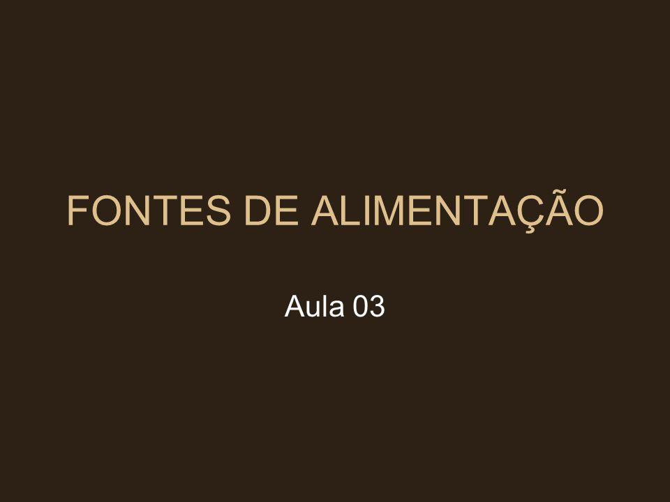 FONTES DE ALIMENTAÇÃO Aula 03