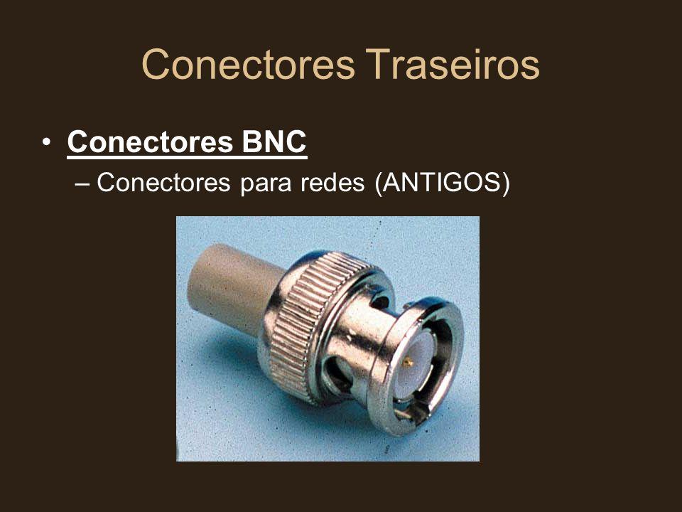 Conectores Traseiros Conectores BNC Conectores para redes (ANTIGOS)