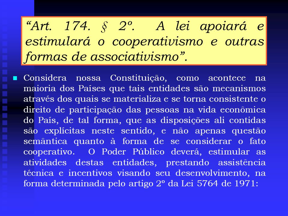Art. 174. § 2º. A lei apoiará e estimulará o cooperativismo e outras formas de associativismo .