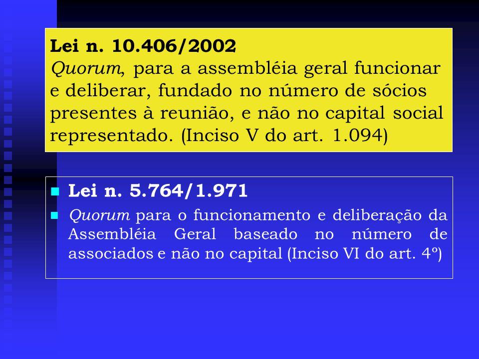 Lei n. 10.406/2002 Quorum, para a assembléia geral funcionar e deliberar, fundado no número de sócios presentes à reunião, e não no capital social representado. (Inciso V do art. 1.094)