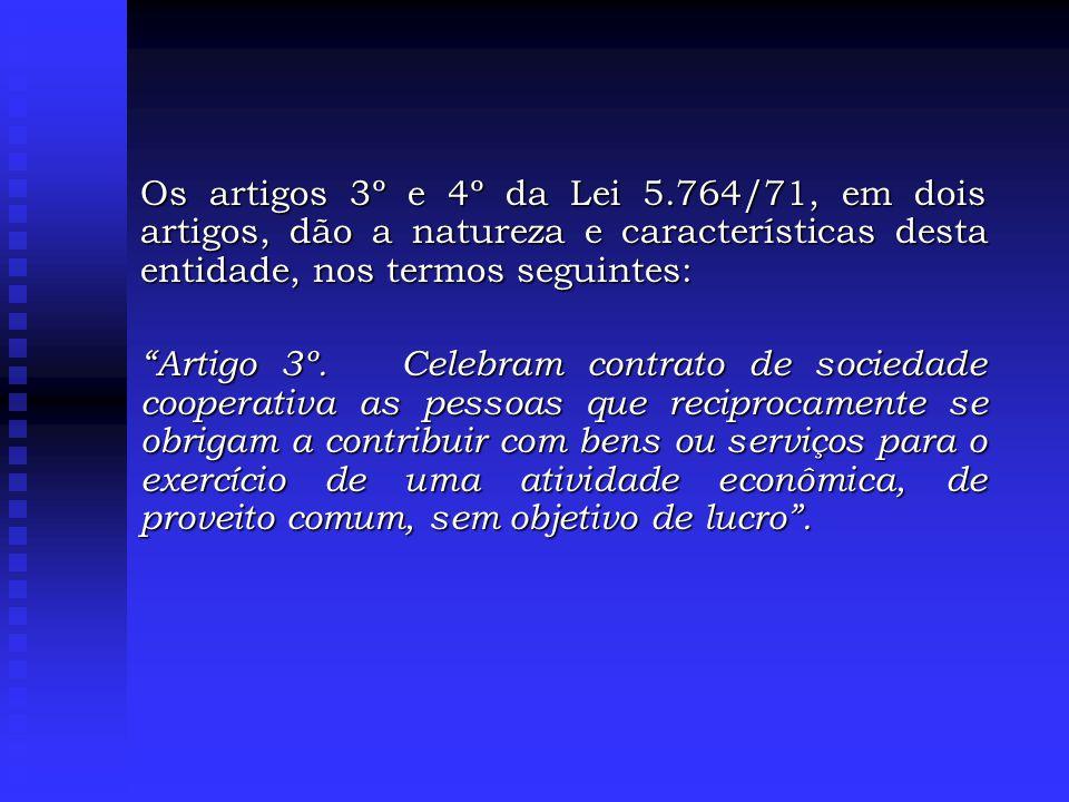 Os artigos 3º e 4º da Lei 5.764/71, em dois artigos, dão a natureza e características desta entidade, nos termos seguintes: