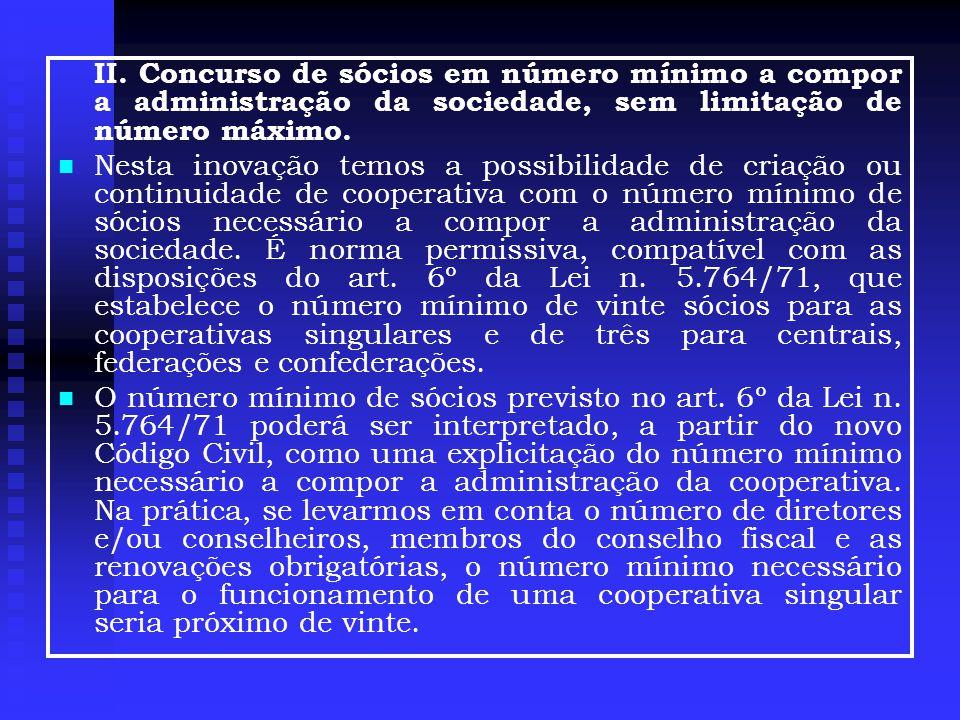 II. Concurso de sócios em número mínimo a compor a administração da sociedade, sem limitação de número máximo.
