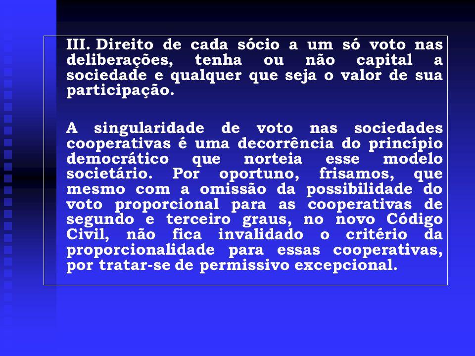 III. Direito de cada sócio a um só voto nas deliberações, tenha ou não capital a sociedade e qualquer que seja o valor de sua participação.