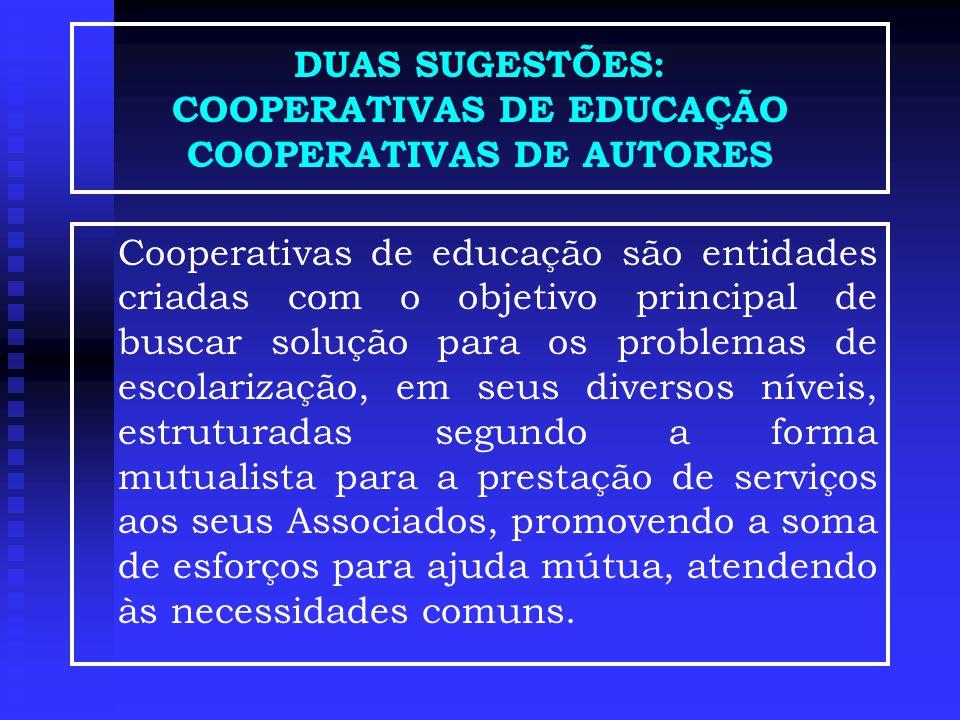 DUAS SUGESTÕES: COOPERATIVAS DE EDUCAÇÃO COOPERATIVAS DE AUTORES