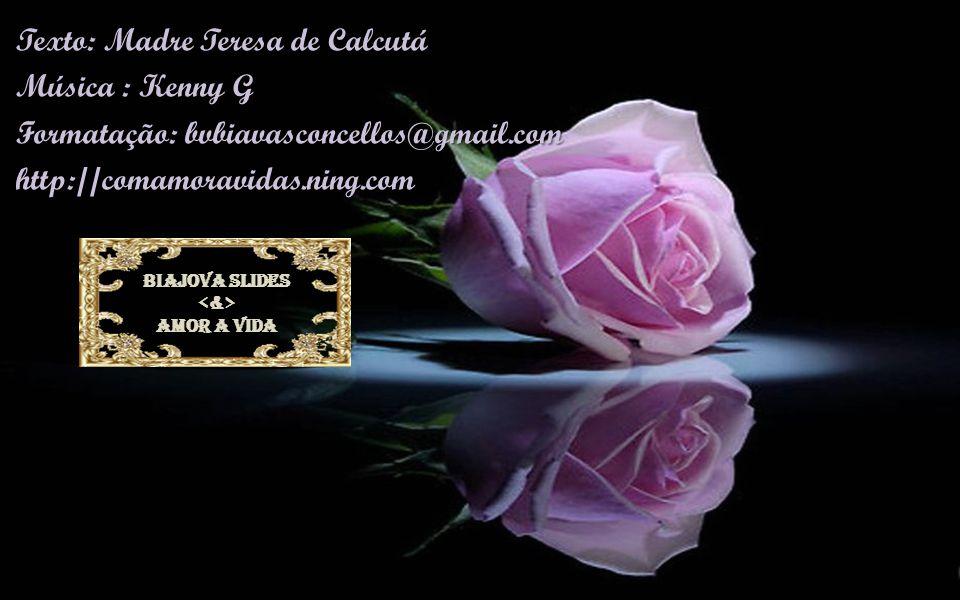 Texto: Madre Teresa de Calcutá Música : Kenny G