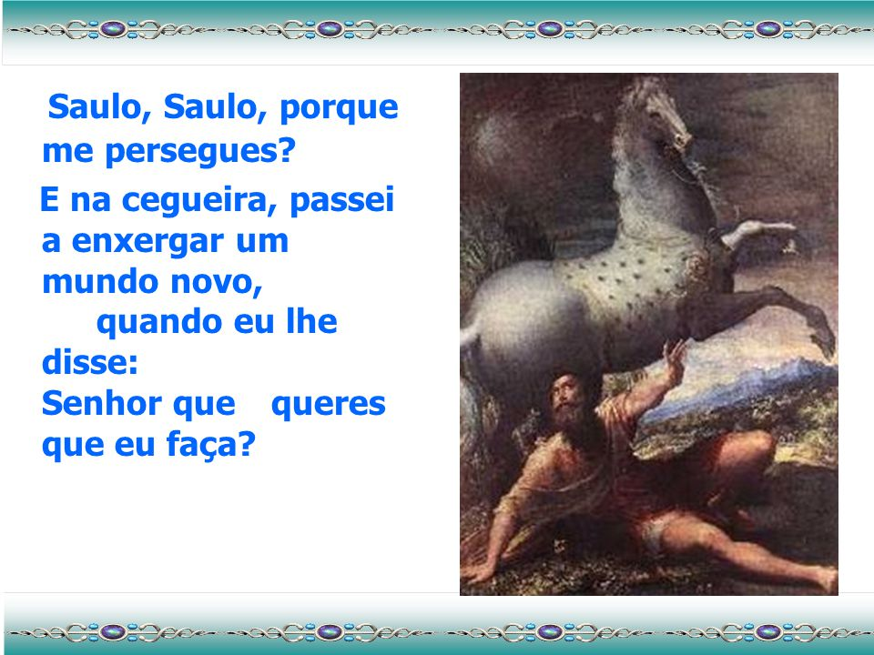 Saulo, Saulo, porque me persegues