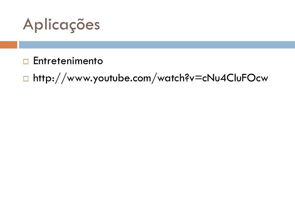 Aplicações Entretenimento http://www.youtube.com/watch v=cNu4CluFOcw