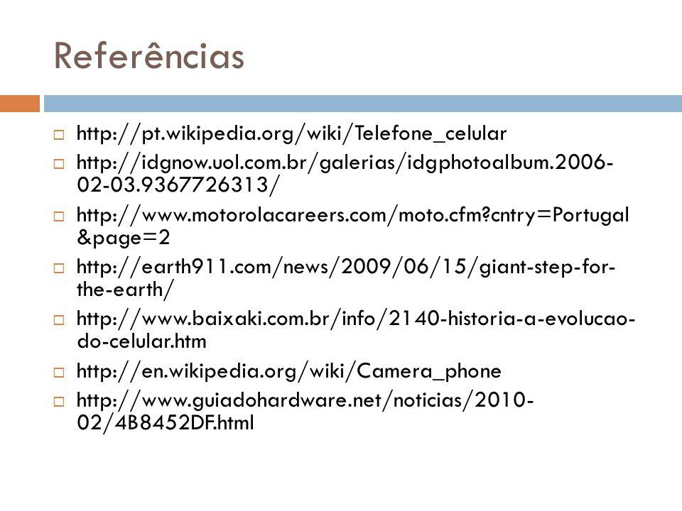 Referências http://pt.wikipedia.org/wiki/Telefone_celular