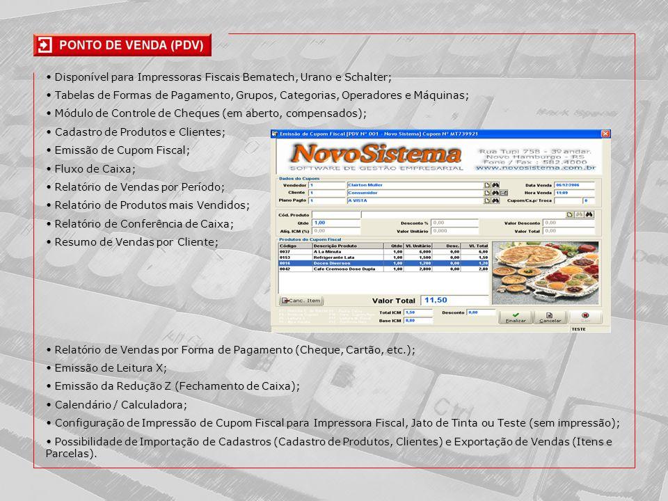 • Disponível para Impressoras Fiscais Bematech, Urano e Schalter;