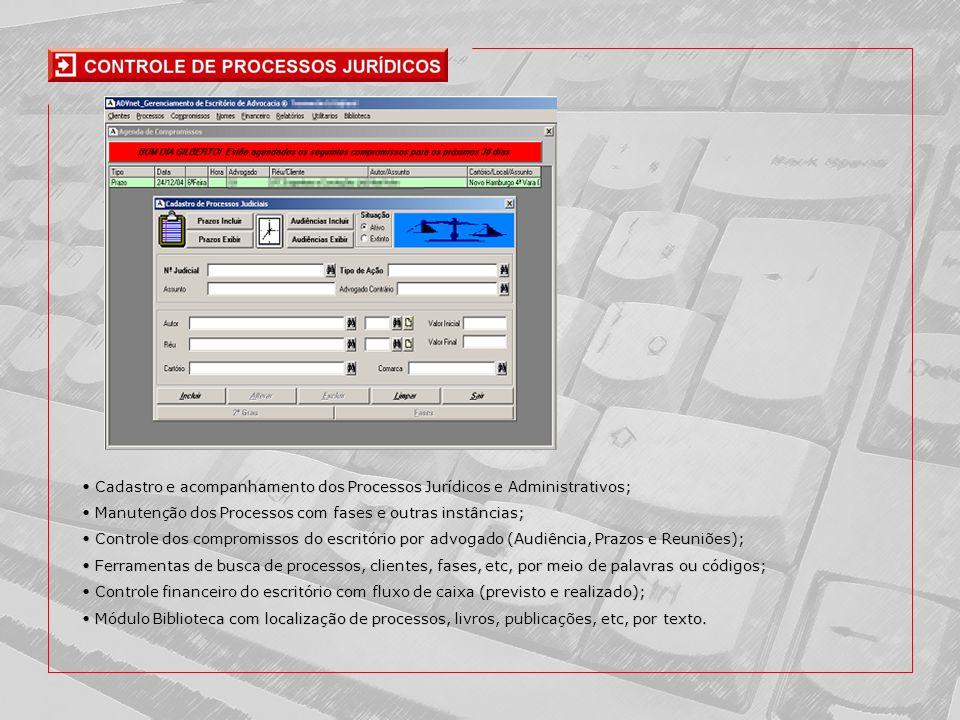 • Cadastro e acompanhamento dos Processos Jurídicos e Administrativos;