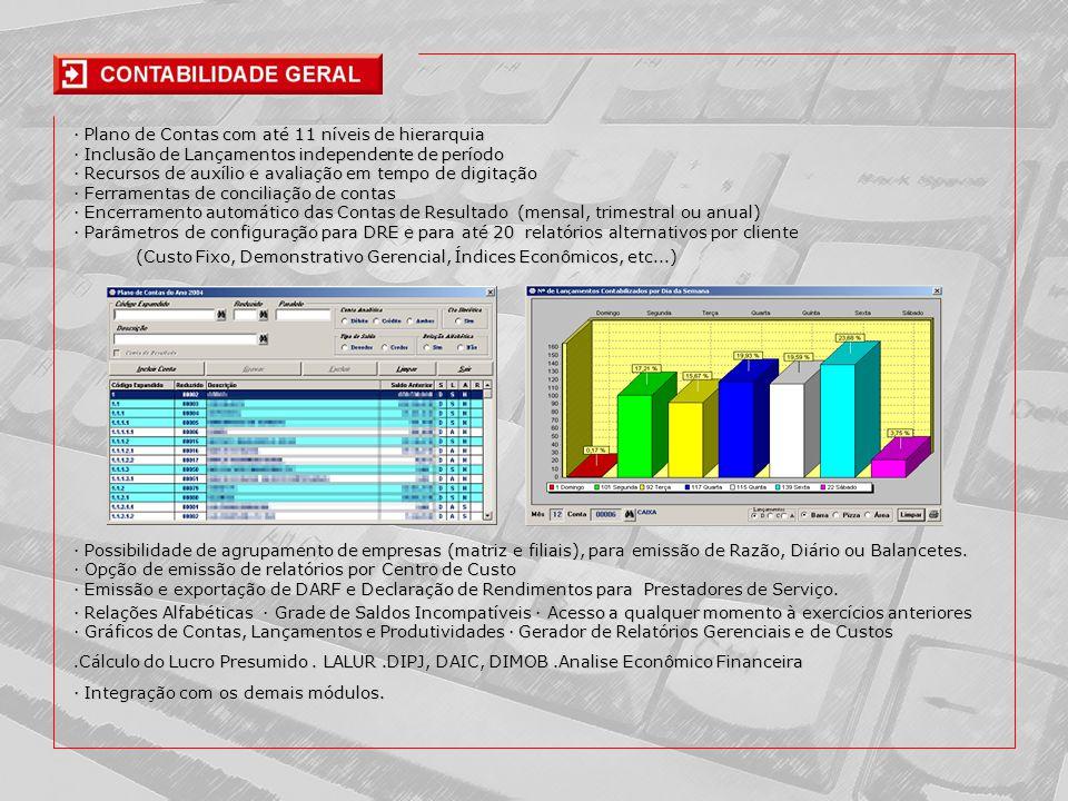 · Plano de Contas com até 11 níveis de hierarquia · Inclusão de Lançamentos independente de período · Recursos de auxílio e avaliação em tempo de digitação · Ferramentas de conciliação de contas · Encerramento automático das Contas de Resultado (mensal, trimestral ou anual) · Parâmetros de configuração para DRE e para até 20 relatórios alternativos por cliente