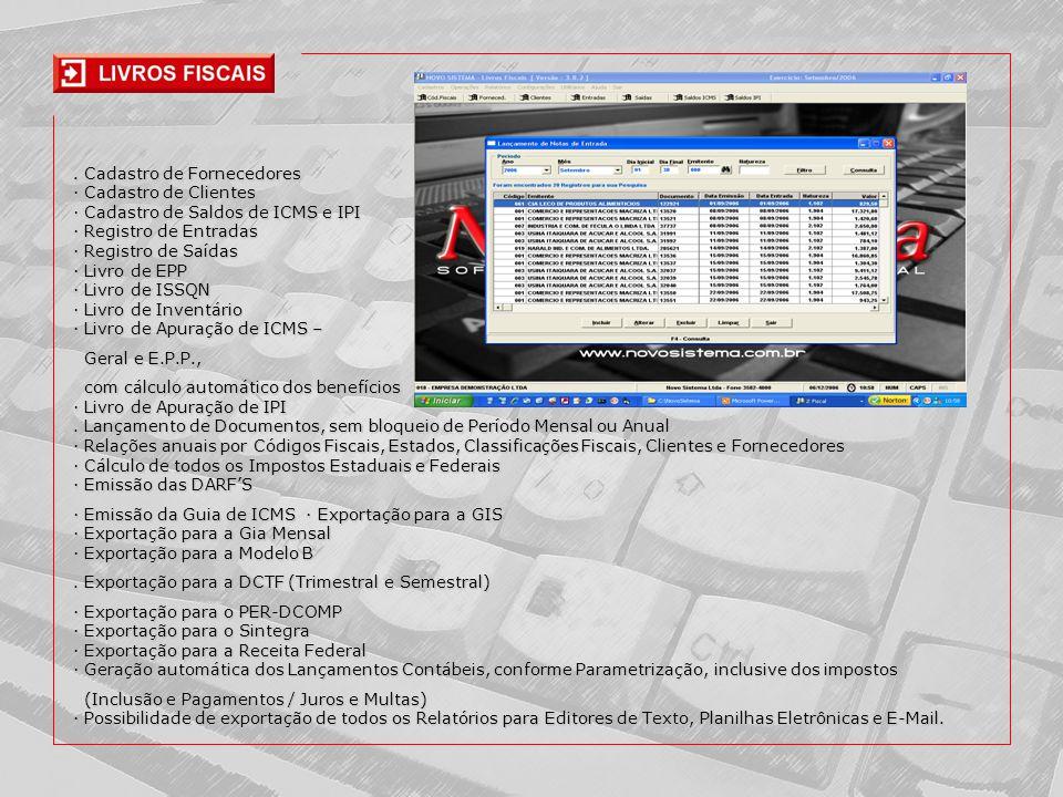 . Cadastro de Fornecedores · Cadastro de Clientes · Cadastro de Saldos de ICMS e IPI · Registro de Entradas · Registro de Saídas · Livro de EPP · Livro de ISSQN · Livro de Inventário · Livro de Apuração de ICMS –