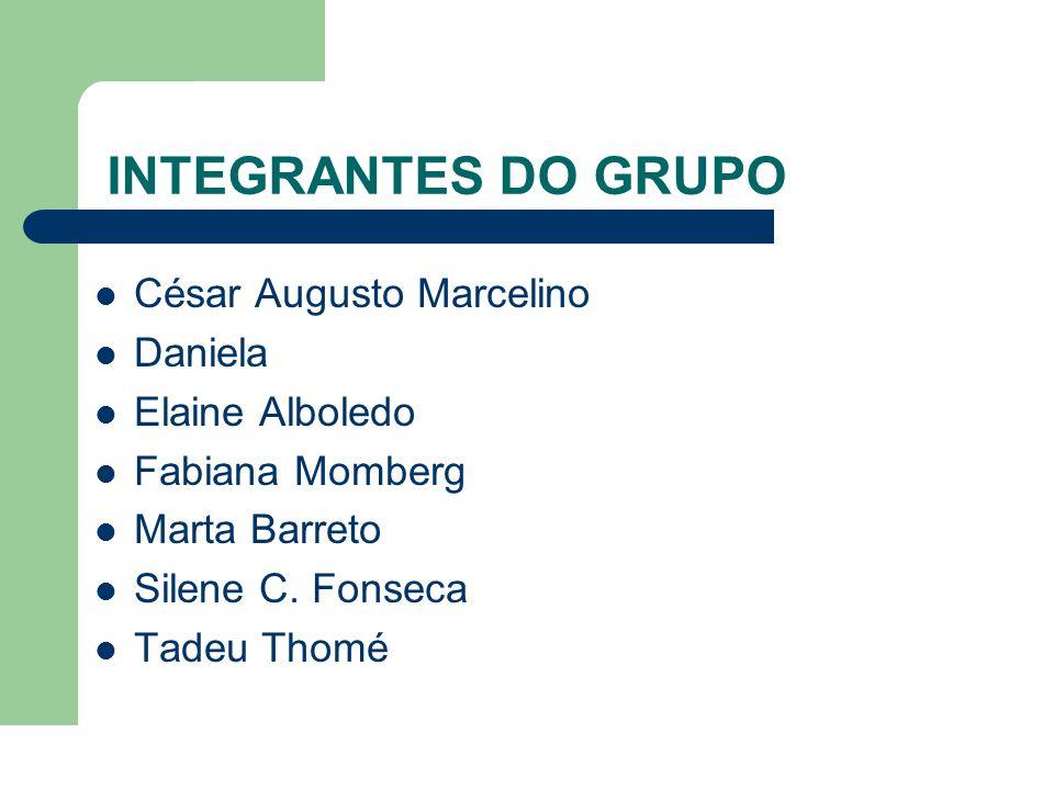 INTEGRANTES DO GRUPO César Augusto Marcelino Daniela Elaine Alboledo