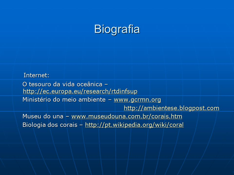 Biografia Internet: O tesouro da vida oceânica – http://ec.europa.eu/research/rtdinfsup. Ministério do meio ambiente – www.gcrmn.org.