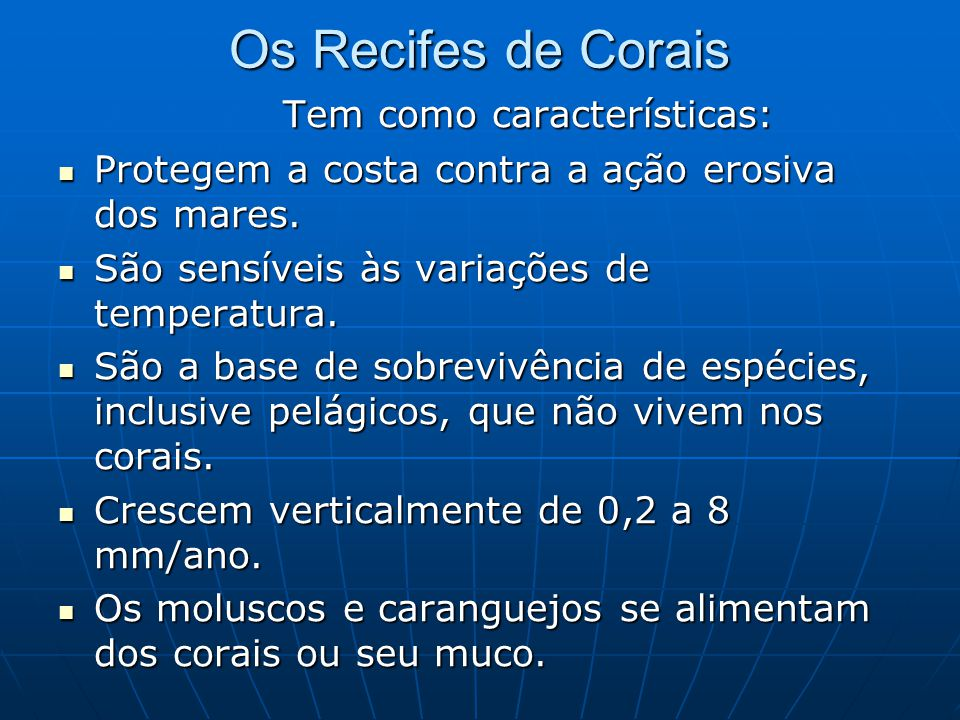 Os Recifes de Corais Tem como características: