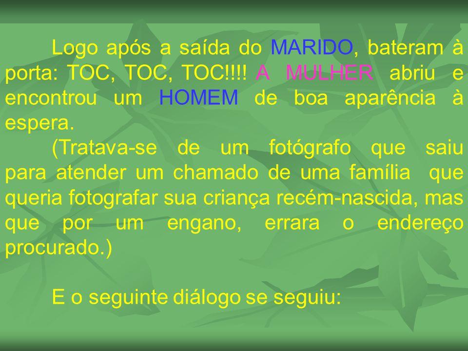 Logo após a saída do MARIDO, bateram à porta: TOC, TOC, TOC
