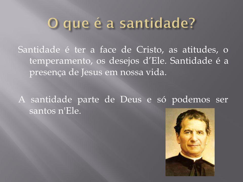 O que é a santidade Santidade é ter a face de Cristo, as atitudes, o temperamento, os desejos d'Ele. Santidade é a presença de Jesus em nossa vida.