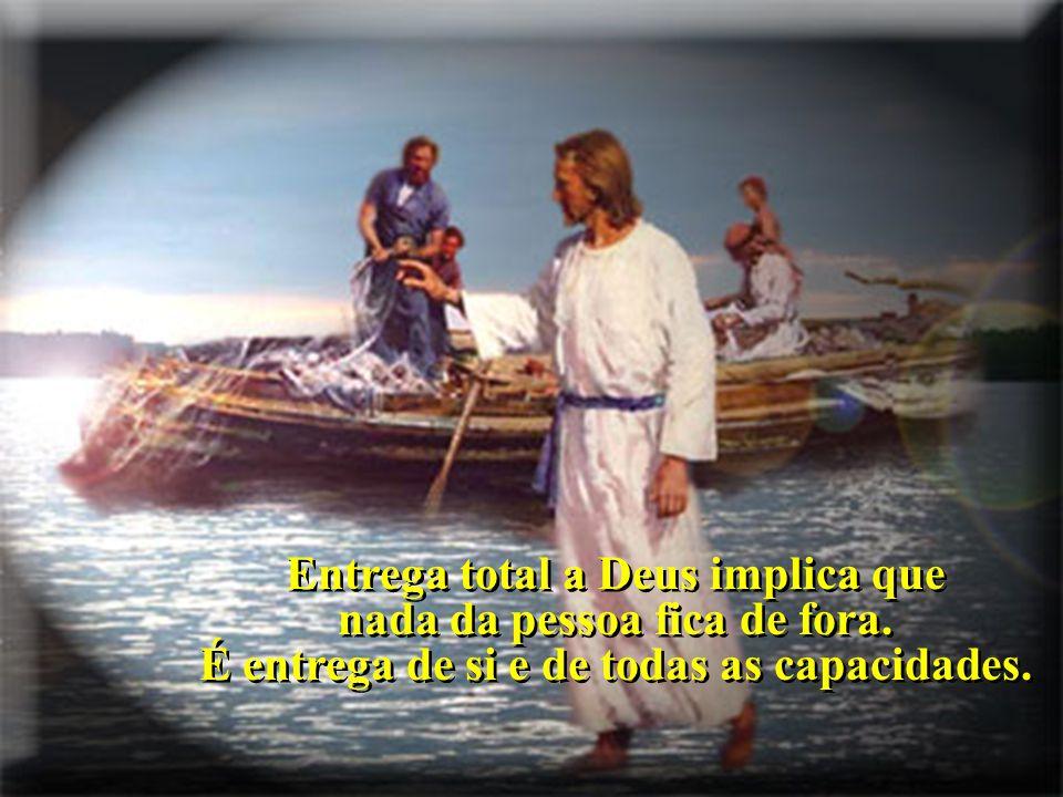 Entrega total a Deus implica que nada da pessoa fica de fora.