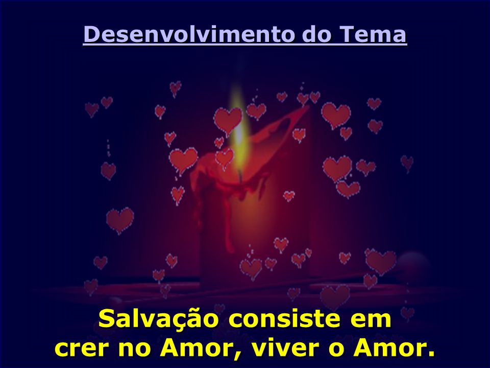 Salvação consiste em crer no Amor, viver o Amor.